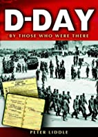 D-Day: By Those Who Were There by Peter…