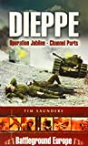 Saunders, Tim: Dieppe: Operation Jubilee (Channel Ports)