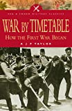 Taylor, A.J.P.: War by Timetable: How the First World War Began