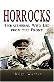 Warner, Philip: Horrocks: The General Who Led from the Front