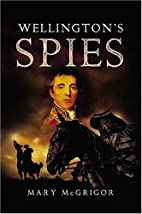 Wellington's Spies by Mary McGrigor