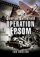 OPERATION EPSOM - OVER THE BATTLEFIELD by…