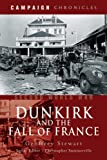 Stewart, Geoffrey: DUNKIRK AND THE FALL OF FRANCE (Campaign Chronicles)