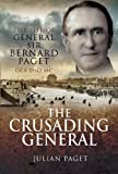 Paget, Colonel Sir Julian: THE CRUSADING GENERAL: The Life of General Sir Bernard Paget GCB DSO MC