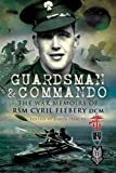Feebery, David: GUARDSMAN AND COMMANDO: The War Memoirs of RSM Cyril Feebery DCM