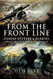 Pike KCB  DSO MBE, Lieutenant General Sir Hew: FROM THE FRONTLINE: Family Letters and Diaries: 1900 to the Falklands and Afghanistan