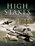 Flintham, Vic: HIGH STAKES: Britain's Air Arms in Action 1945 - 1990
