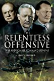 Irons, Roy: THE RELENTLESS OFFENSIVE: War and Bomber Command 1939 - 1945