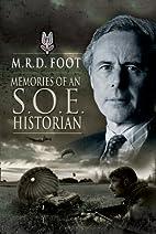 MEMORIES OF AN SOE HISTORIAN by M. R. D.…