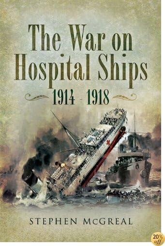 War On Hospital Ships 1914- 1918