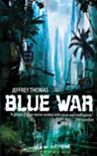 Blue War: A Punktown novel by Jeffrey Thomas