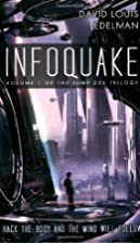 Infoquake: volume 1 of the Jump 225 trilogy…