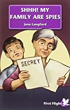 Shhh! my family are spies by Jane Langford