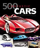 500 Fantastic Cars: A Century of the World's…