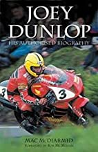 Joey Dunlop: His Authorised Biography by Mac…