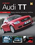 Shaw, Ian: You & Your Audi TT: Buying,enjoying,maintaining,modifying