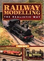 Railway Modelling: The Realistic Way by Iain…