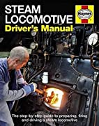 Steam Locomotive Driver's Manual: The…