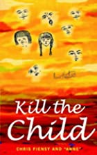 Kill The Child by Chris Fiensy