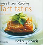 Sweet and Savoury Tart Tatins (With Friends)…