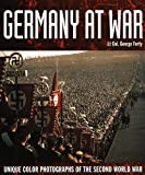 Forty, George: Germany at War: Unique Color Photographs of the Second World War