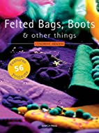 Felted Bags, Boots & Other Things by…