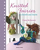 Knitted Fairies: To Cherish and Charm by…
