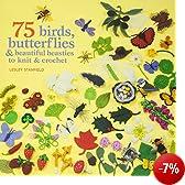 75 Birds, Butterflies & Beautiful Beasties to Knit and Crochet