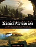 Taylor, Geoff: How to Draw and Paint Science Fiction Art: A Complete Course in Building Your Own Futurescapes and Characters, from Scientific Marvels to Dark, DystopHOW TO DRAW AND PAINT SCIENCE FICTION ART: A COMPLETE COURSE IN BUILDING YOUR OWN FUTURESCAPES AND...