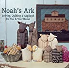Noah's Ark: Sewing, Quilting & Applique for…