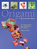 Wood, Ashley: Origami: All You Need to Know