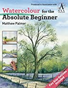 Watercolour for the absolute beginner by…