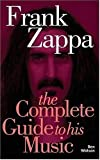 Watson, Ben: Frank Zappa : The Complete Guide to His Music