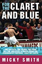 For The Claret And Blue by Mickey Smith
