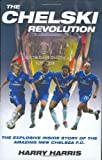 Harry Harris: The Chelski Revolution: The Explosive Inside Story of the Amazing New Chelsea F.C.
