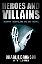 Heroes and Villains: The Good, the Mad, the…