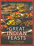 Baljekar, Mridula: Great Indian Feasts : 150 Wonderful, Simple Recipes for Every Festive Occasion