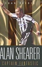 Alan Shearer: Captain Fantastic by Euan…