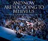 Ingledew, John: And Now Are You Going to Believe Us: Twenty-five Years Behind the Scenes at Chelsea Fc