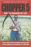 Read, Mark Brandon: Chopper 5: Don't Go Breaking My Legs