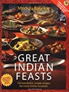 Great Indian Feasts: 130 Wonderful, Simple…