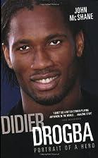 Didier Drogba: Portrait of a Hero by John…