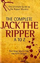 The Complete Jack the Ripper A to Z by Paul…