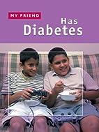 Has Diabetes (My Friend) by Anna Levene