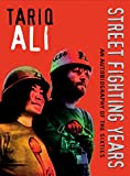 Ali, Tariq: Street fighting Years: An Autobiography Of The Sixties