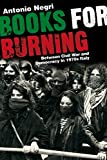 Negri, Antonio: Books for Burning: Between Civil War And Democracy in 1970s Italy