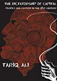 Ali, Tariq: The Dictatorship of Capital: Politics and Culture in the 21st Century