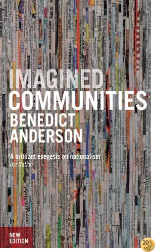 TImagined Communities: Reflections on the Origin and Spread of Nationalism, Revised Edition