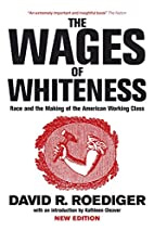 The Wages of Whiteness: Race and the Making…