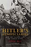 Aly, Gotz: Hitler&#39;s Beneficiaries: Plunder, Racial War, and the Nazi Welfare State.